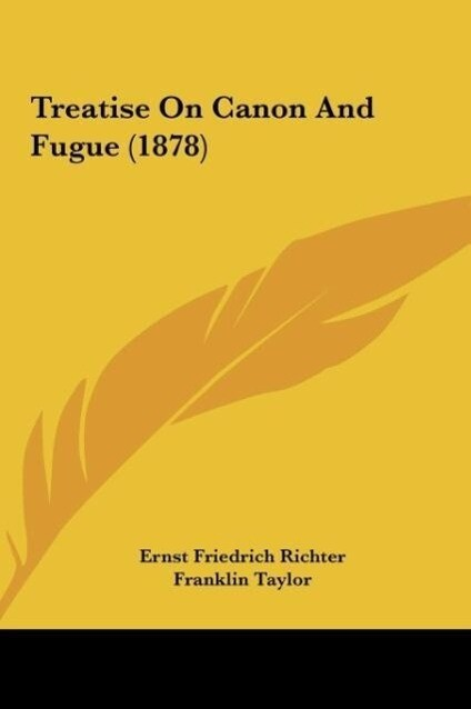 Treatise On Canon And Fugue (1878) als Buch von Ernst Friedrich Richter - Ernst Friedrich Richter