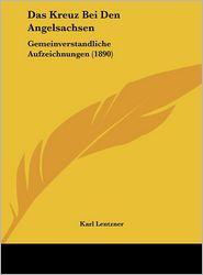 Das Kreuz Bei Den Angelsachsen: Gemeinverstandliche Aufzeichnungen (1890) - Karl Lentzner