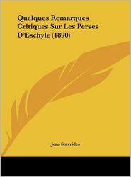 Quelques Remarques Critiques Sur Les Perses D'Eschyle (1890) - Jean Stavrides