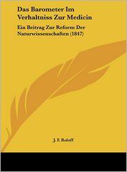 Das Barometer Im Verhaltniss Zur Medicin: Ein Beitrag Zur Reform Der Naturwissenschaften (1847) - J.F. Roloff