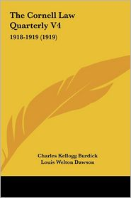 The Cornell Law Quarterly V4: 1918-1919 (1919) - Charles Kellogg Burdick (Editor), Louis Welton Dawson (Editor)
