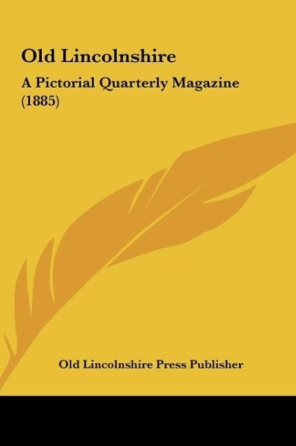 Old Lincolnshire als Buch von Old Lincolnshire Press Publisher - Kessinger Publishing, LLC