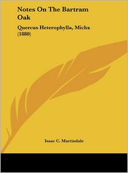 Notes on the Bartram Oak: Quercus Heterophylla, Michx (1880) - Isaac C. Martindale