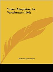 Volant Adaptation In Vertebrates (1906) - Richard Swann Lull
