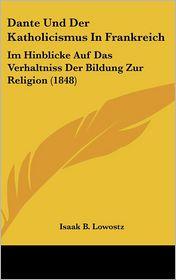 Dante Und Der Katholicismus in Frankreich: Im Hinblicke Auf Das Verhaltniss Der Bildung Zur Religion (1848)