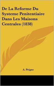 de La Reforme Du Systeme Penitentiaire Dans Les Maisons Centrales (1838)