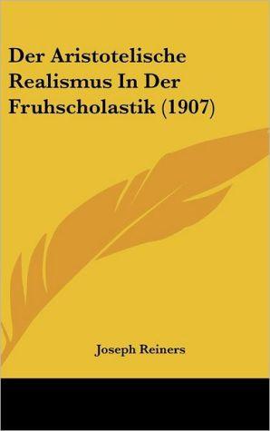 Der Aristotelische Realismus In Der Fruhscholastik (1907)