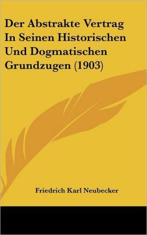 Der Abstrakte Vertrag In Seinen Historischen Und Dogmatischen Grundzugen (1903)