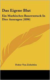 Das Eigene Blut: Ein Markisches Bauernstuck In Dier Auszugen (1896) - Fedor Von Zobeltitz