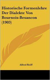 Historische Formenlehre Der Dialekte Von Bournois-Besancon (1903)