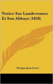 Notice Sur Landevennec Et Son Abbaye (1858) - Prosper Jean Levot