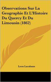 Observations Sur La Geographie Et L'Histoire Du Quercy Et Du Limousin (1862) - Leon Lacabane