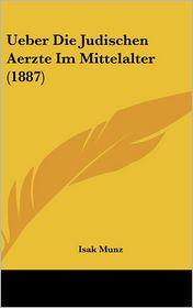 Ueber Die Judischen Aerzte Im Mittelalter (1887)