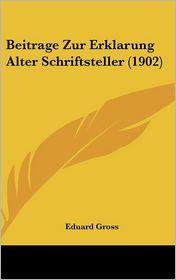 Beitrage Zur Erklarung Alter Schriftsteller (1902) - Eduard Gross