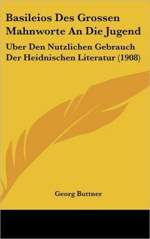 Basileios Des Grossen Mahnworte An Die Jugend: Uber Den Nutzlichen Gebrauch Der Heidnischen Literatur (1908) - Georg Buttner