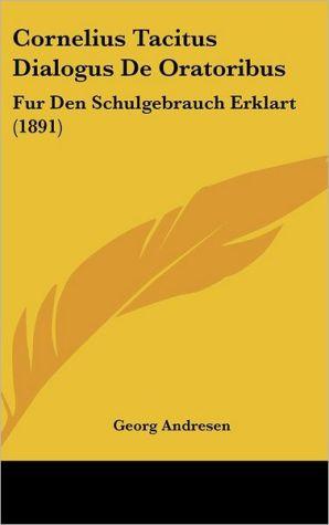 Cornelius Tacitus Dialogus De Oratoribus: Fur Den Schulgebrauch Erklart (1891)