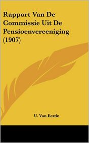 Rapport Van De Commissie Uit De Pensioenvereeniging (1907) - U. Van Eerde