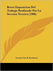 Breve Exposicion Del Trabajo Realizado Por La Seccion Tecnica (1906) - Gerardo Van M. Broekman