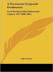 A Novenytani Gyujtesek Eredmenyei: Grof Szechenyi Bela Keletazsiai Utjabol, 1877-1880 (1891) - A gost Kanitz