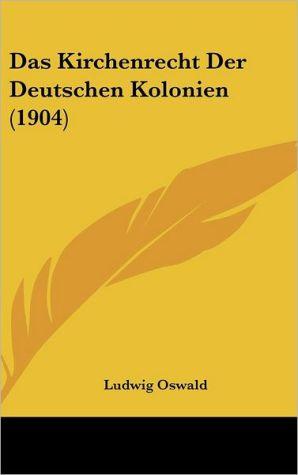 Das Kirchenrecht Der Deutschen Kolonien (1904)