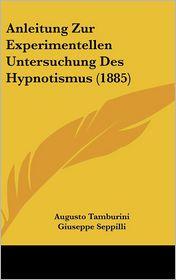 Anleitung Zur Experimentellen Untersuchung Des Hypnotismus (1885) - Augusto Tamburini, Giuseppe Seppilli, M.O. Frankel (Editor)