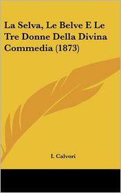 La Selva, Le Belve E Le Tre Donne Della Divina Commedia (1873) - I. Calvori