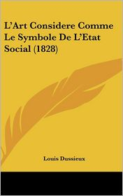 L'Art Considere Comme Le Symbole de L'Etat Social (1828) - Louis Dussieux