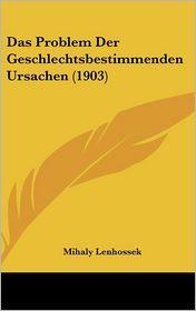 Das Problem Der Geschlechtsbestimmenden Ursachen (1903) - Mihaly Lenhossek