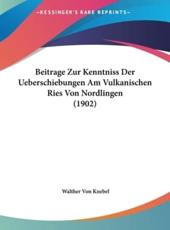 Beitrage Zur Kenntniss Der Ueberschiebungen Am Vulkanischen Ries Von Nordlingen (1902) - Walther Von Knebel
