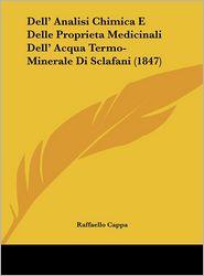 Dell' Analisi Chimica E Delle Proprieta Medicinali Dell' Acqua Termo-Minerale Di Sclafani (1847) - Raffaello Cappa