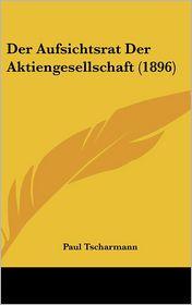 Der Aufsichtsrat Der Aktiengesellschaft (1896) - Paul Tscharmann