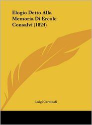 Elogio Detto Alla Memoria Di Ercole Consalvi (1824) - Luigi Cardinali
