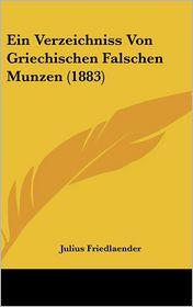 Ein Verzeichniss Von Griechischen Falschen Munzen (1883) - Julius Friedlaender