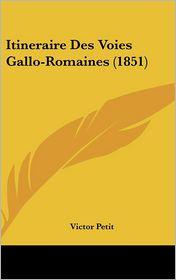 Itineraire Des Voies Gallo-Romaines (1851) - Victor Petit
