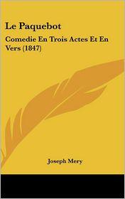 Le Paquebot: Comedie En Trois Actes Et En Vers (1847)