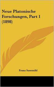 Neue Platonische Forschungen, Part 1 (1898) - Franz Susemihl