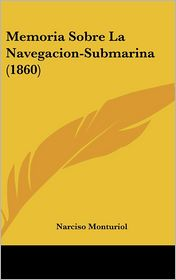 Memoria Sobre La Navegacion-Submarina (1860) - Narciso Monturiol