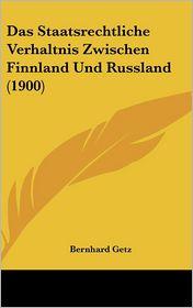 Das Staatsrechtliche Verhaltnis Zwischen Finnland Und Russland (1900) - Bernhard Getz