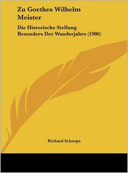 Zu Goethes Wilhelm Meister: Die Historische Stellung Besonders Der Wanderjahre (1906) - Richard Schoeps