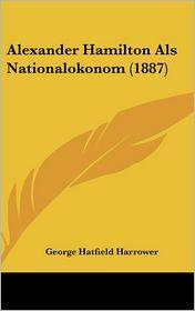 Alexander Hamilton Als Nationalokonom (1887) - George Hatfield Harrower