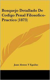 Bosquejo Detallado de Codigo Penal Filosofico-Practico (1873)