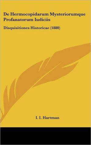 De Hermocopidarum Mysteriorumque Profanatorum Iudiciis: Disquisitiones Historicae (1880) - I.I. Hartman