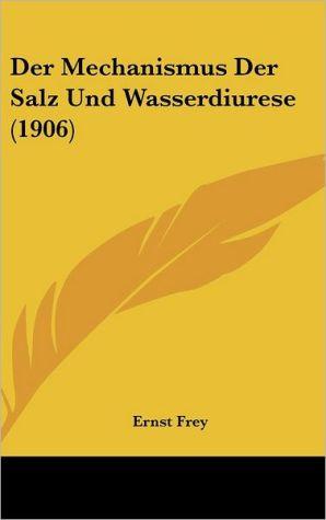 Der Mechanismus Der Salz Und Wasserdiurese (1906) - Ernst Frey