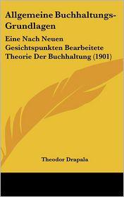 Allgemeine Buchhaltungs-Grundlagen: Eine Nach Neuen Gesichtspunkten Bearbeitete Theorie Der Buchhaltung (1901)