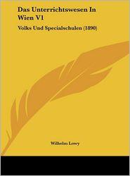 Das Unterrichtswesen In Wien V1: Volks Und Specialschulen (1890) - Wilhelm Lowy (Editor)
