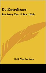 De Kaertlizzer: Ien Story Der 19 Ieu (1856) - H. G. Van Der Veen