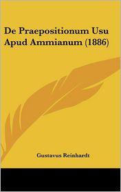 De Praepositionum Usu Apud Ammianum (1886) - Gustavus Reinhardt