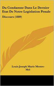 Du Condamne Dans Le Dernier Etat De Notre Legislation Penale: Discours (1889) - Louis Joseph Marie Mestre-Mel