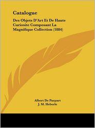 Catalogue: Des Objets D'Art Et De Haute Curiosite Composant La Magnifique Collection (1884) - Albert De Parpart, J.M. Heberle