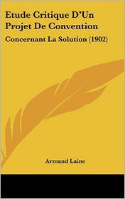 Etude Critique D'Un Projet De Convention: Concernant La Solution (1902) - Armand Laine